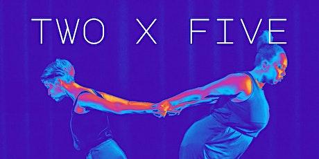 Baran Dance presents: Two x Five tickets