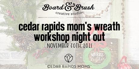 Cedar Rapids Mom's Wreath Workshop Night Out tickets