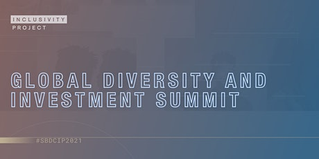 SBDC INCLUSIVITY PROJECT PRESENTS THE GLOBAL DIVERSITY & INVESTMENT SUMMIT tickets
