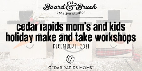 Cedar Rapids Mom's and Kids Holiday Make and Take Workshop 9am tickets