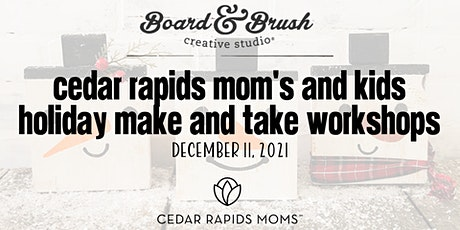 Cedar Rapids Mom's and Kids Holiday Make and Take Workshop 10:00am tickets
