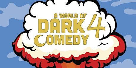 A World of Dark Comedy 4 tickets
