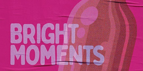 BRIGHT MOMENTS - The Spring Edition tickets