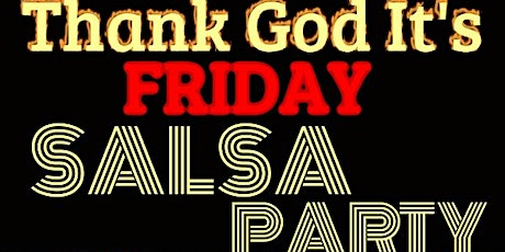 Thank God It's Friday Salsa Party tickets