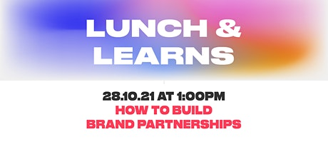 Lunch & Learn - How to build brand partnerships tickets