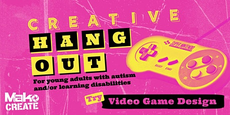 Creative Hang Out | Video Game Design | Face-to-face tickets