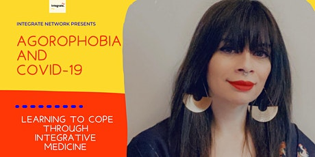 Agoraphobia and COVID 19: Learning to Cope through Integrative Medicine tickets