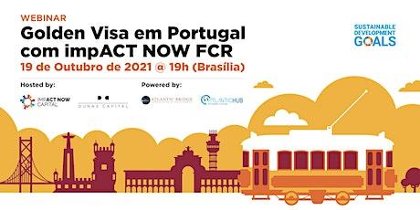 WEBINAR - Golden Visa em Portugal com impACT NOW FCR entradas