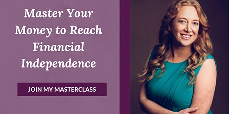 Master Your Money to Reach Financial Independence tickets