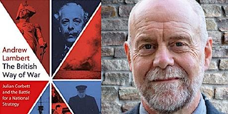 "Julian Corbett, ""the British Way of War"", and War Studies at 60 tickets"