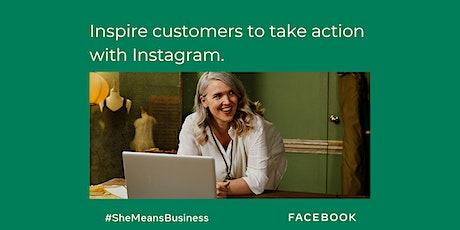 Inspire customers to take action with Instagram  #SheMeansBusiness tickets