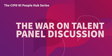 The CIPD People Hub Series - the War on Talent Panel Discussion tickets