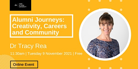 Alumni Journeys: Creativity, Careers and Community - Dr Tracy Rea tickets
