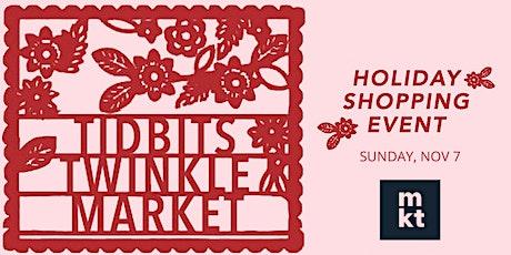3rd Annual Tidbits Twinkle Market tickets