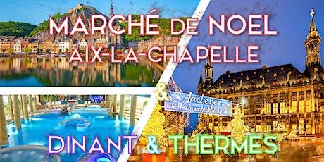 Marché de Noel Aix-la-Chapelle & relaxation thermale & Dinant - 27-28/11 billets