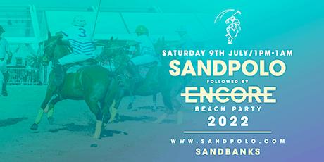 Sandpolo Saturday & Encore Beach Party tickets