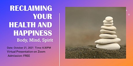RECLAIMING YOUR HEALTH AND HAPPINESS: Body, Mind, Spirit tickets