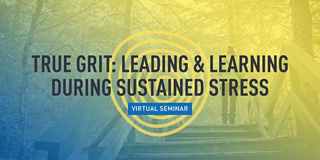 True Grit: Leading & Learning During Sustained Stress tickets