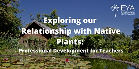 Exploring our Relationship with Native Plants: Teacher training workshop tickets
