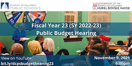 DC Public Schools  Fiscal Year 23 (School Year 22-23) Public Budget Hearing tickets