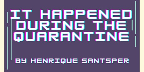 Third Wheel Theatre Co Presents: It Happened During The Quarantine tickets