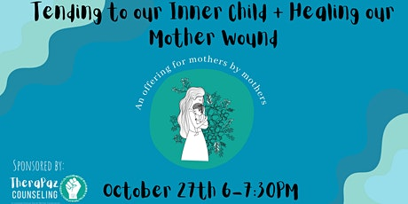 Tending to our Inner Child + Healing our Mother Wound tickets