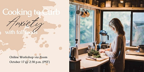 Cooking to Curb Anxiety: Online Workshop tickets