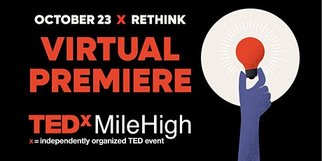 TEDxMileHigh: RETHINK - Join us for a Virtual Premiere of our Live Event! tickets