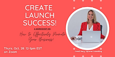 Create Launch Success: How to Effectively Promote Yourself & Business tickets
