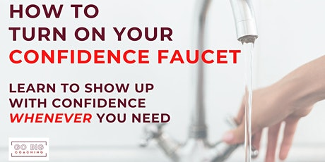 Tap Your Confidence Faucet. Showing up with Confidence When it Counts tickets