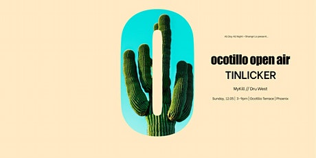 Ocotillo Open Air w/ Tinlicker tickets