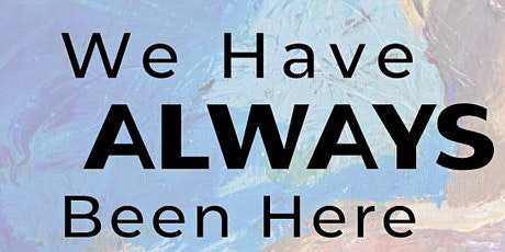 """""""We Have Always Been Here"""" ARTSLB Group Exhibition tickets"""