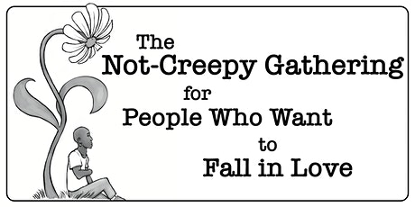 The Not-Creepy Gathering for People Who  Want to Fall In Love (ONLINE) tickets