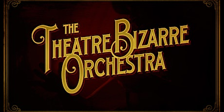 An Intimate Affair With The Theatre Bizarre Orchestra tickets