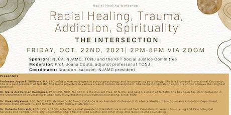Racial Healing, Trauma, Addiction, Spirituality: The Intersection tickets