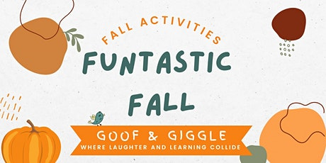 """Funtastic Fall: Goof & Giggle """"Littles""""  (ages 1-2 years) tickets"""