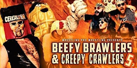 Wrestling Pro Wrestling Presents: Creepy Crawlers & Beefy Brawlers 5? tickets