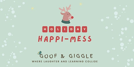 """Holiday Happi-mess Goof & Giggle """"Littles""""-Ages 1-2 yrs. tickets"""