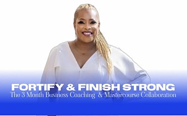 Fortify & Finish Strong 3 Month Business Mastercourse and Business Coaching tickets