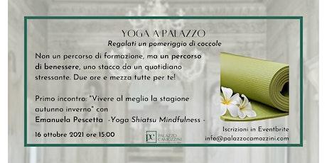 Yoga a Palazzo : teoria, pratica, rilassamento, rito della tisana. biglietti
