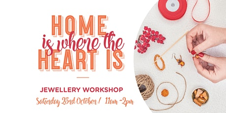 Home Is Where The Heart Is - Jewellery Workshop tickets
