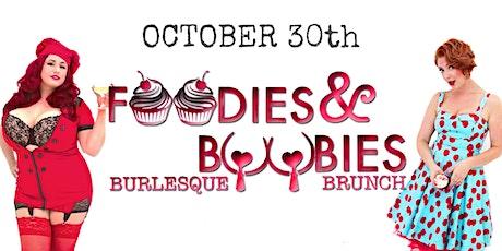 Foodies and Boobies Burlesque Brunch- OCTOBER 30, 2021 tickets