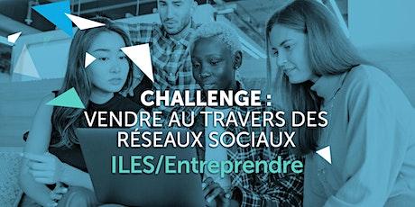 ILES / ENTREPRENDRE  - Challenge : Vendre au travers des Réseaux Sociaux billets