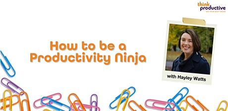 """""""How to be a Productivity Ninja"""" (London) 10th May 2022 tickets"""