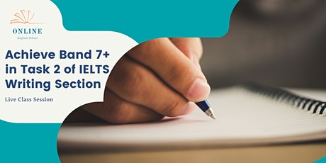 How to achieve a Band 7+ in IELTS Writing Task 2 tickets