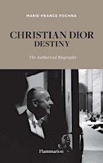 CHRISTIAN DIOR: DESTINY: THE AUTHORIZED BIOGRAPHY tickets