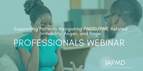 Supporting Patients Navigating PMDD/PME Related Irritability, Anger, & Rage tickets