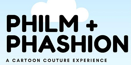 PHILM + PHASHION EXPERIENCE / Home of Cartoon Couture tickets
