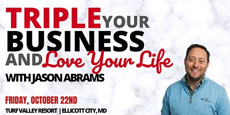 Triple Your Business & Love Your Life with Jason Abrams tickets
