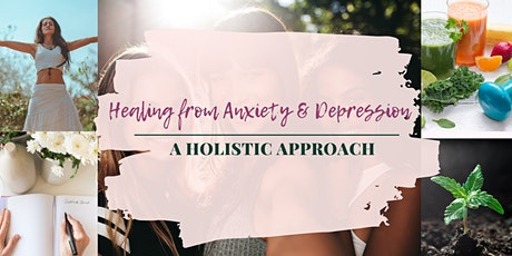 HEALING FROM ANXIETY & DEPRESSION: A HOLISTIC APPROACH tickets